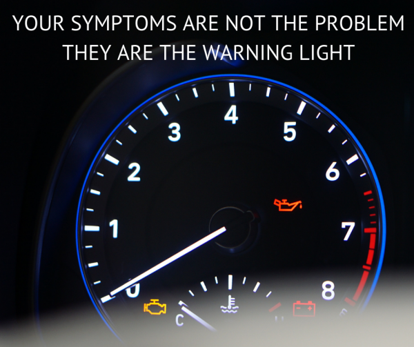 Your symptoms are not the problem. They are the warning lights.